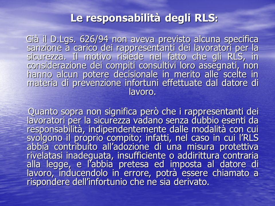 Le responsabilità degli RLS : Le responsabilità degli RLS : Già il D.Lgs. 626/94 non aveva previsto alcuna specifica sanzione a carico dei rappresenta