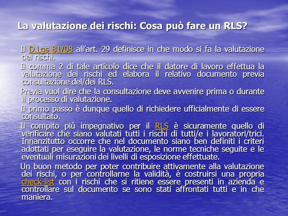 La valutazione dei rischi: Cosa può fare un RLS? Il D.Lgs 81/08 allart. 29 definisce in che modo si fa la valutazione dei rischi. Il D.Lgs 81/08 allar