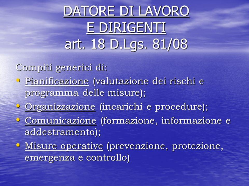 DATORE DI LAVORO E DIRIGENTI art. 18 D.Lgs. 81/08 Compiti generici di: Pianificazione (valutazione dei rischi e programma delle misure); Pianificazion