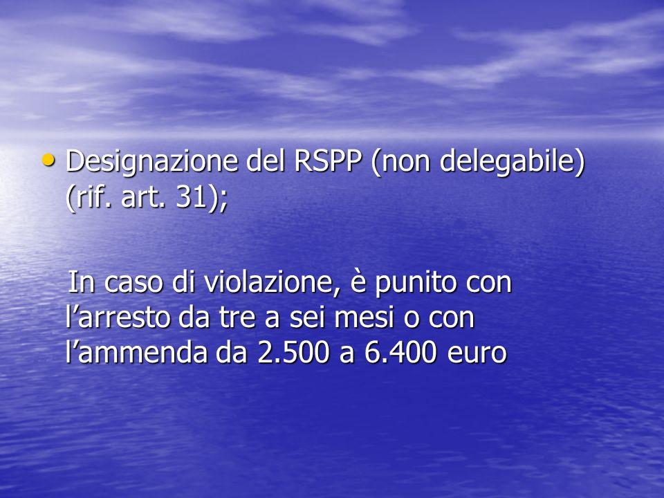 Designazione del RSPP (non delegabile) (rif. art. 31); Designazione del RSPP (non delegabile) (rif. art. 31); In caso di violazione, è punito con larr