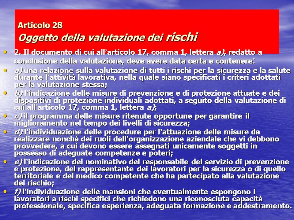 Articolo 28 Oggetto della valutazione dei rischi 2. Il documento di cui all articolo 17, comma 1, lettera a), redatto a conclusione della valutazione,