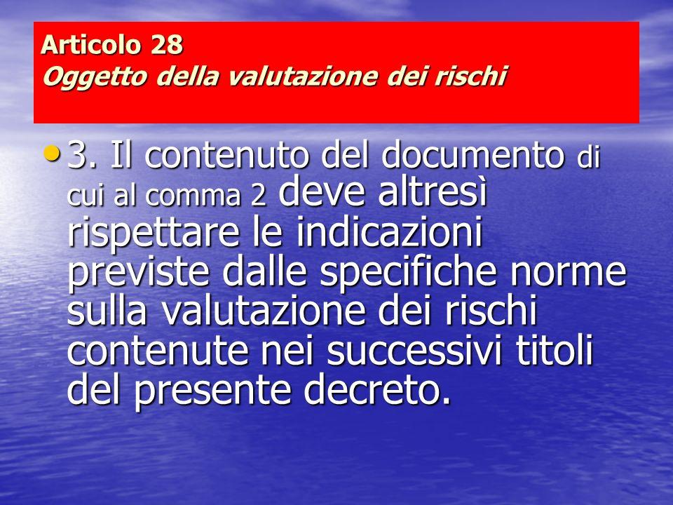 Articolo 28 Oggetto della valutazione dei rischi 3. Il contenuto del documento di cui al comma 2 deve altres ì rispettare le indicazioni previste dall