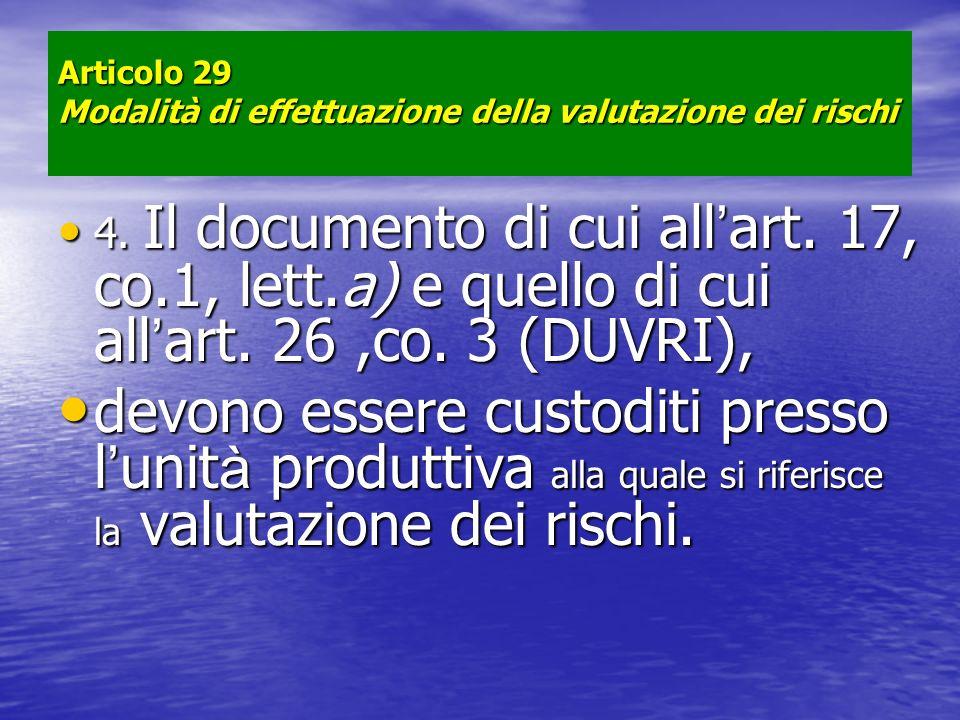 Articolo 29 Modalità di effettuazione della valutazione dei rischi 4. Il documento di cui all art. 17, co.1, lett.a) e quello di cui all art. 26,co. 3
