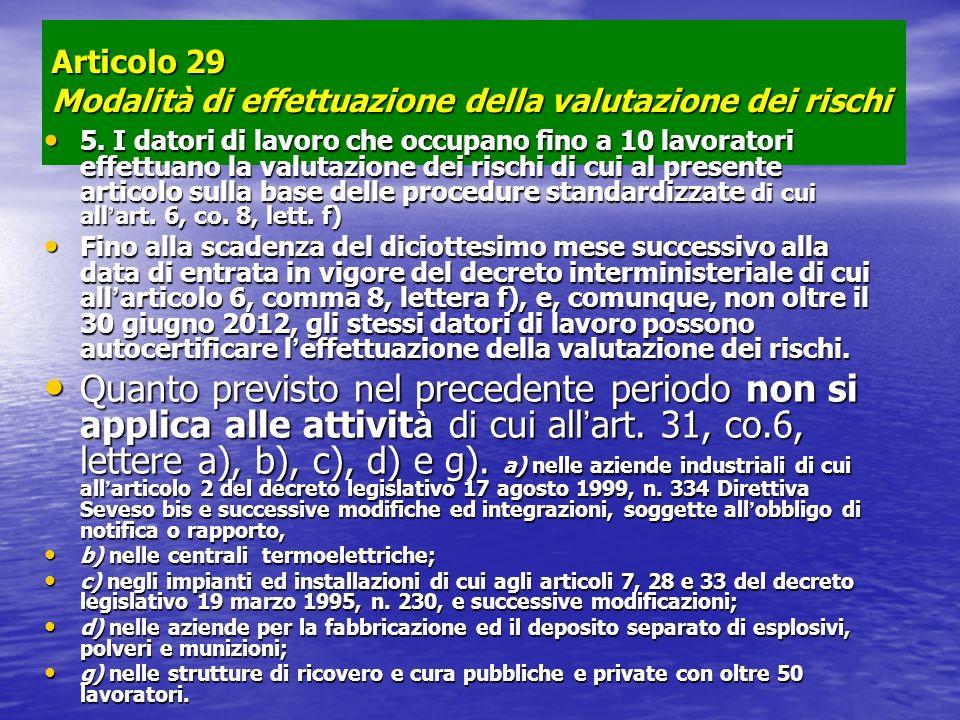 Articolo 29 Modalità di effettuazione della valutazione dei rischi 5. I datori di lavoro che occupano fino a 10 lavoratori effettuano la valutazione d