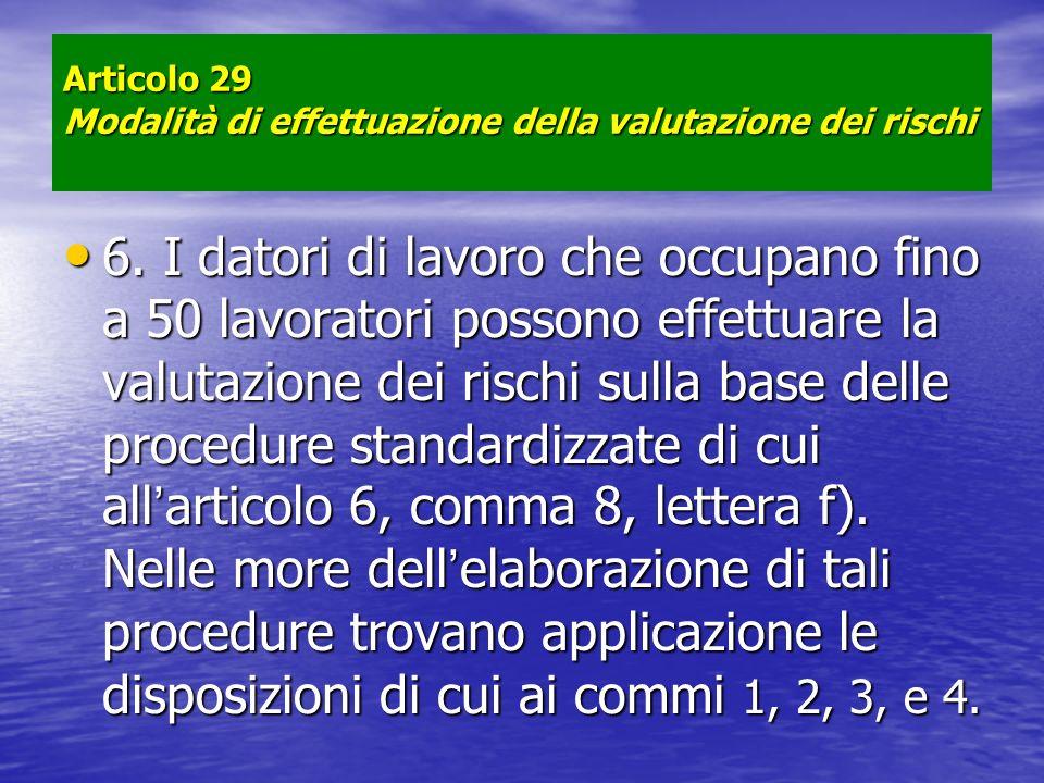 Articolo 29 Modalità di effettuazione della valutazione dei rischi 6. I datori di lavoro che occupano fino a 50 lavoratori possono effettuare la valut