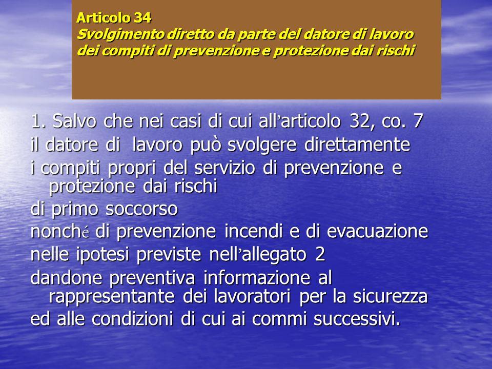 Articolo 34 Svolgimento diretto da parte del datore di lavoro dei compiti di prevenzione e protezione dai rischi 1. Salvo che nei casi di cui all arti