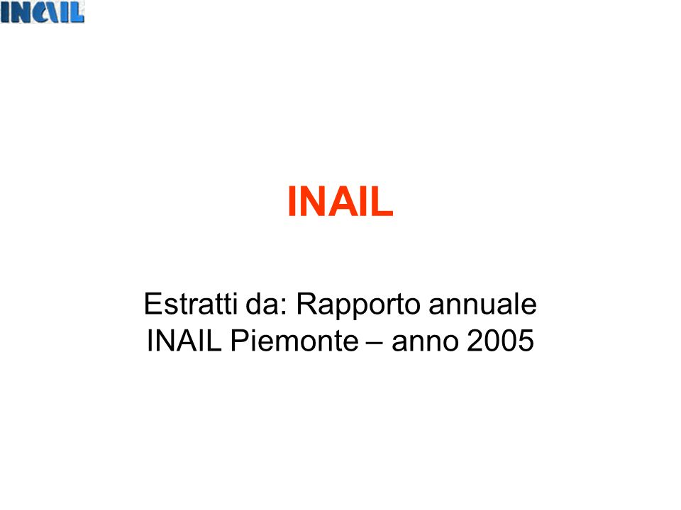 INAIL Estratti da: Rapporto annuale INAIL Piemonte – anno 2005