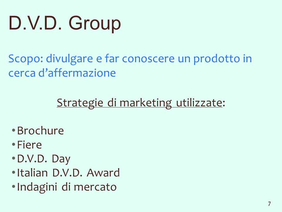 D.V.D. Group Scopo: divulgare e far conoscere un prodotto in cerca daffermazione Strategie di marketing utilizzate: Brochure Fiere D.V.D. Day Italian