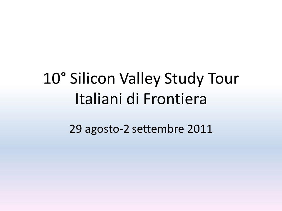 10° Silicon Valley Study Tour Italiani di Frontiera 29 agosto-2 settembre 2011