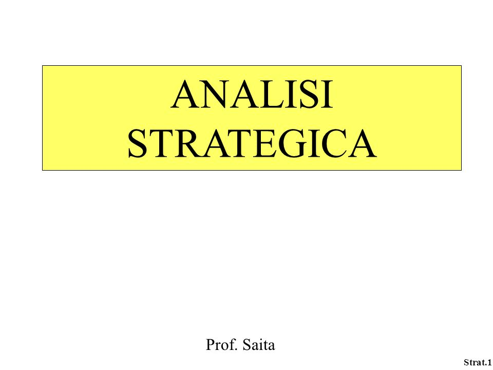 Strat.1 ANALISI STRATEGICA Prof. Saita