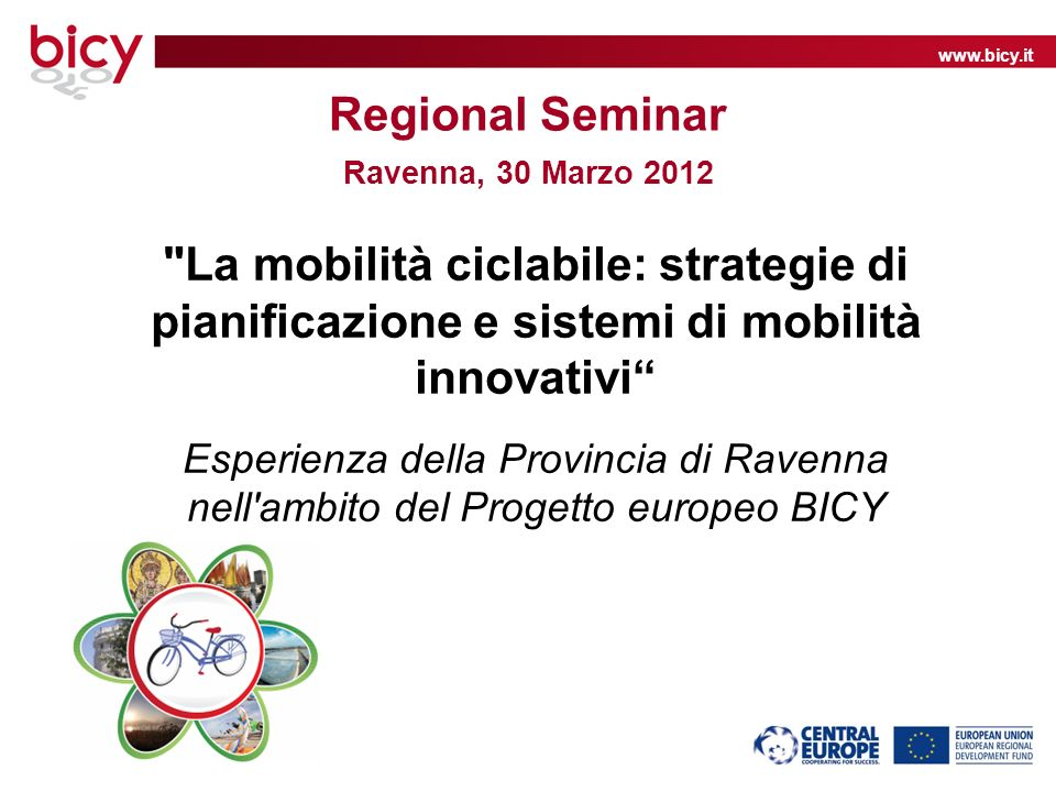www.bicy.it Regional Seminar Ravenna, 30 Marzo 2012
