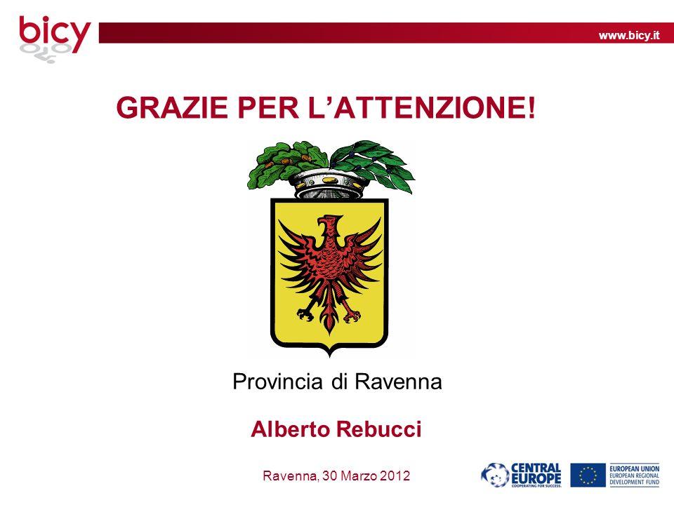 www.bicy.it Ravenna, 30 Marzo 2012 Provincia di Ravenna GRAZIE PER LATTENZIONE! Alberto Rebucci