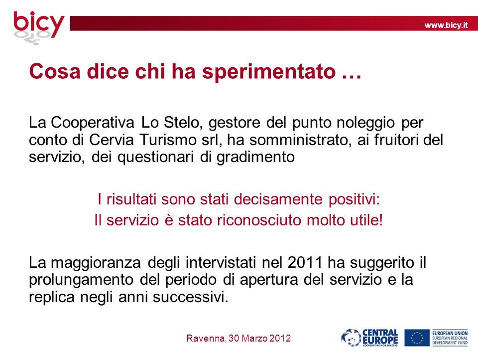 www.bicy.it Ravenna, 30 Marzo 2012 Cosa dice chi ha sperimentato … La Cooperativa Lo Stelo, gestore del punto noleggio per conto di Cervia Turismo srl