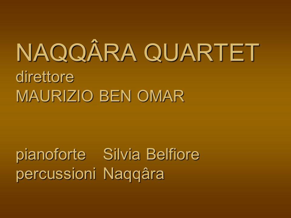 NAQQÂRA QUARTET direttore MAURIZIO BEN OMAR pianoforte Silvia Belfiore percussioni Naqqâra