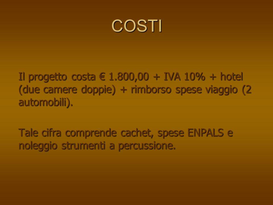 COSTI Il progetto costa 1.800,00 + IVA 10% + hotel (due camere doppie) + rimborso spese viaggio (2 automobili).