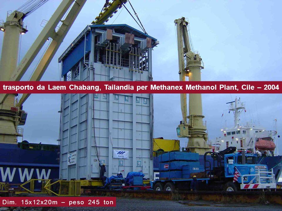 trasporto da Laem Chabang, Tailandia per Methanex Methanol Plant, Cile – 2004 Dim. 15x12x20m – peso 245 ton
