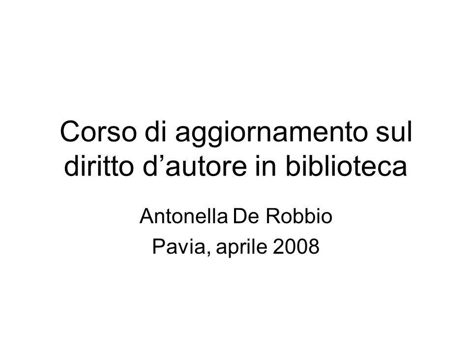 Corso di aggiornamento sul diritto dautore in biblioteca Antonella De Robbio Pavia, aprile 2008