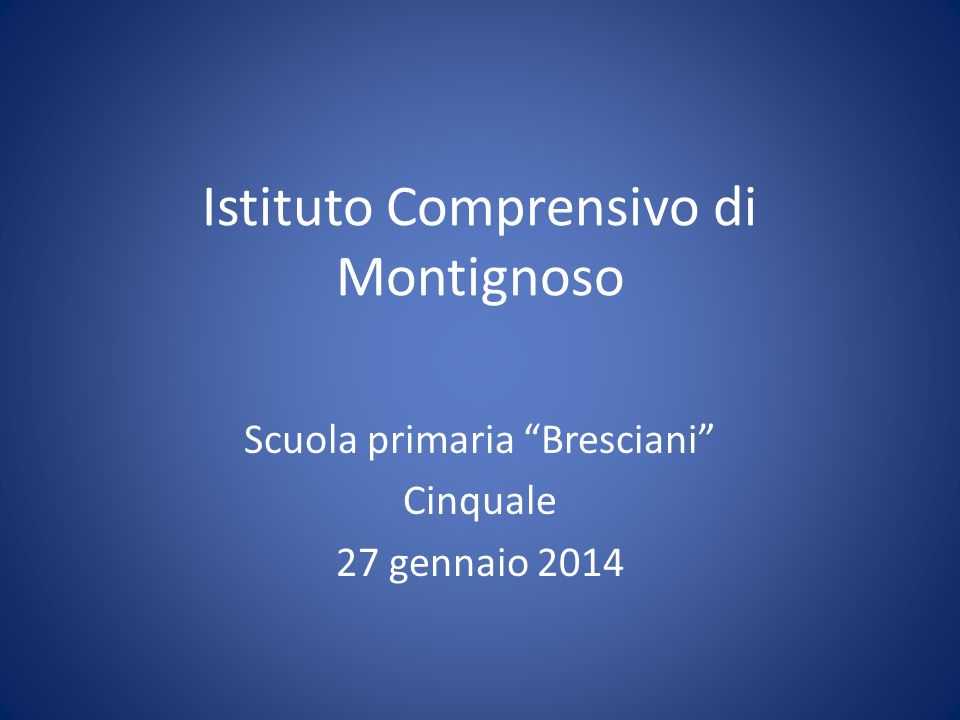 Istituto Comprensivo di Montignoso Scuola primaria Bresciani Cinquale 27 gennaio 2014