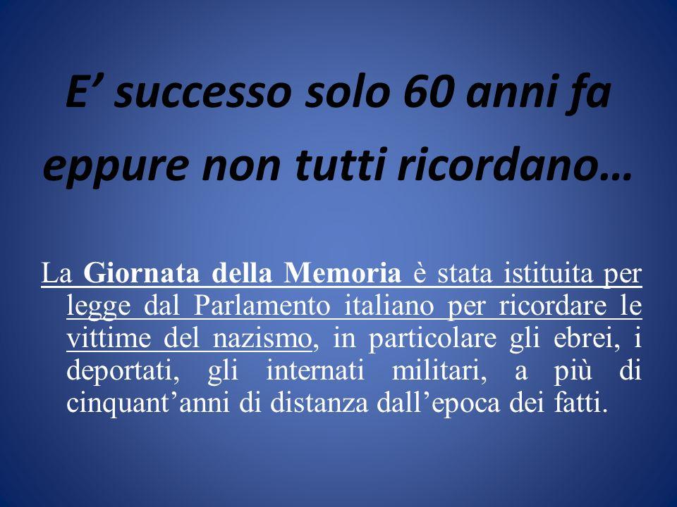 E successo solo 60 anni fa eppure non tutti ricordano… La Giornata della Memoria è stata istituita per legge dal Parlamento italiano per ricordare le