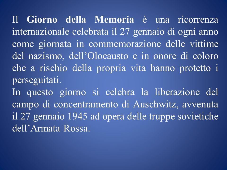 Il Giorno della Memoria è una ricorrenza internazionale celebrata il 27 gennaio di ogni anno come giornata in commemorazione delle vittime del nazismo