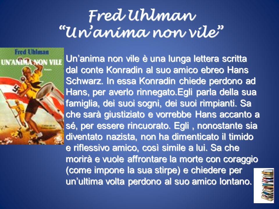 Fred Uhlman Unanima non vile Unanima non vile è una lunga lettera scritta dal conte Konradin al suo amico ebreo Hans Schwarz. In essa Konradin chiede
