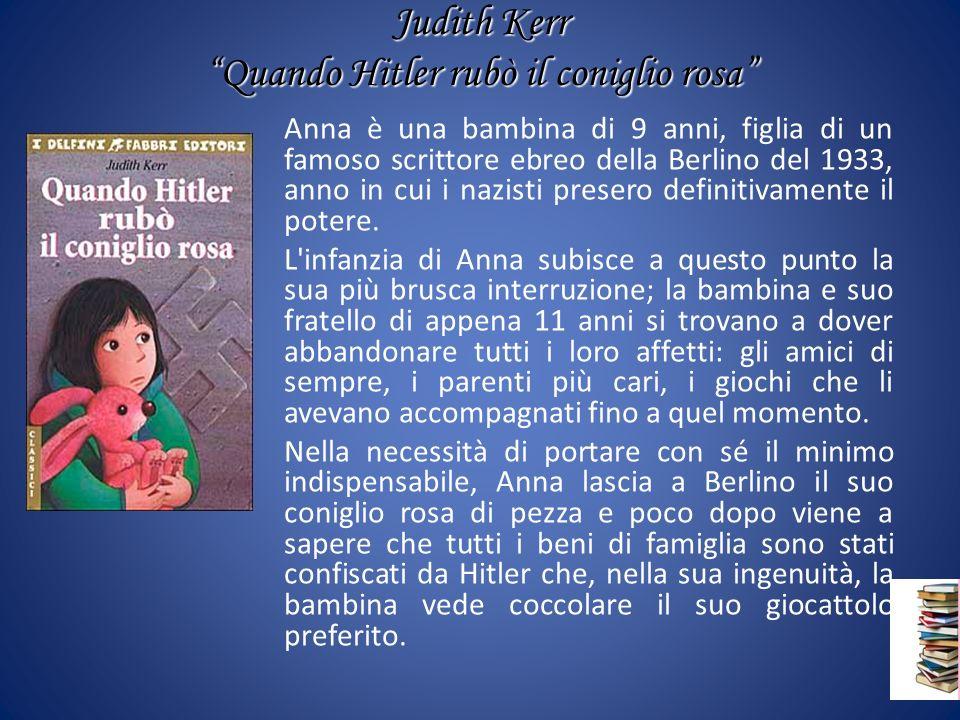 Judith Kerr Quando Hitler rubò il coniglio rosa Anna è una bambina di 9 anni, figlia di un famoso scrittore ebreo della Berlino del 1933, anno in cui