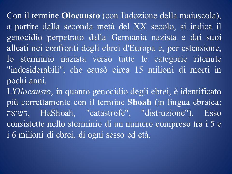 Con il termine Olocausto (con l'adozione della maiuscola), a partire dalla seconda metà del XX secolo, si indica il genocidio perpetrato dalla Germani