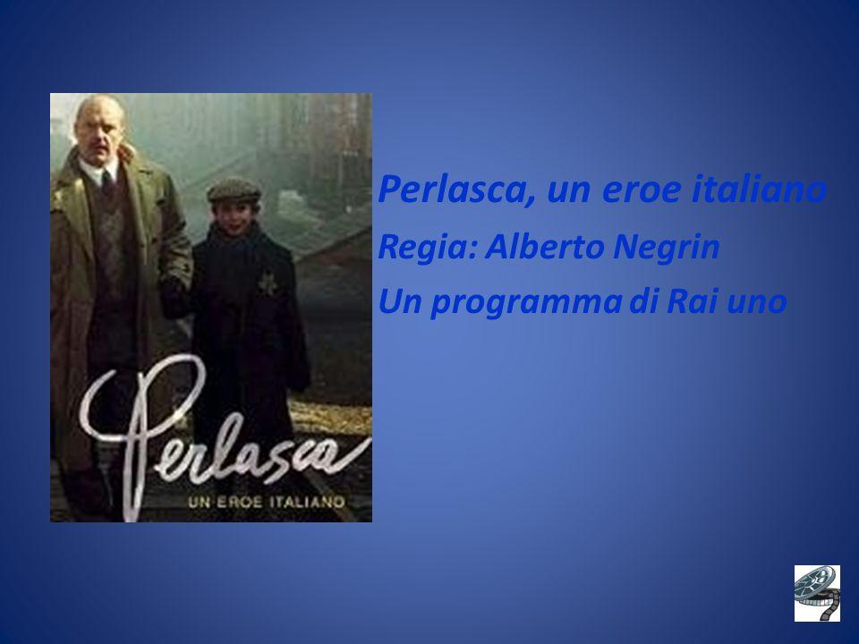 Perlasca, un eroe italiano Regia: Alberto Negrin Un programma di Rai uno
