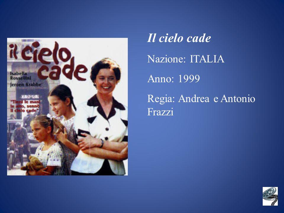 Il cielo cade Nazione: ITALIA Anno: 1999 Regia: Andrea e Antonio Frazzi