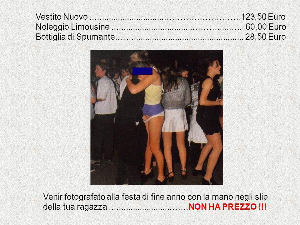 Vestito Nuovo................................……………………….123,50 Euro Noleggio Limousine...................................……….....….. 60,00 Euro Bottigl