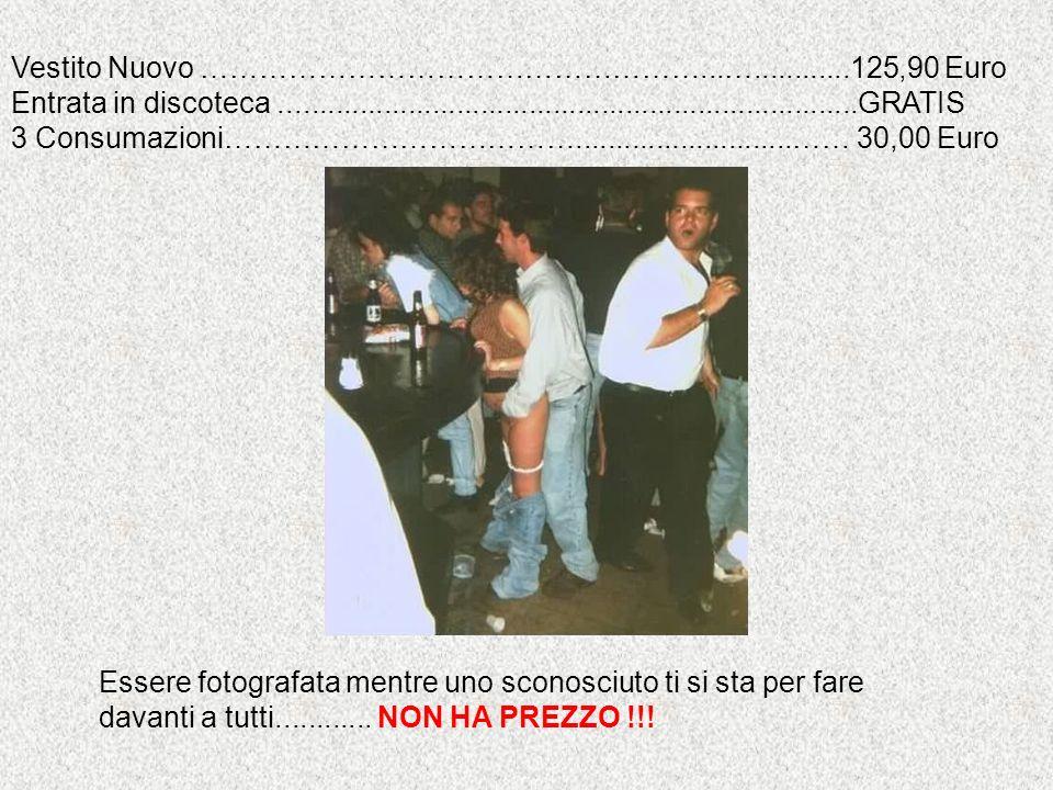 Vestito Nuovo ……………………………………………...…............125,90 Euro Entrata in discoteca.......................................................................