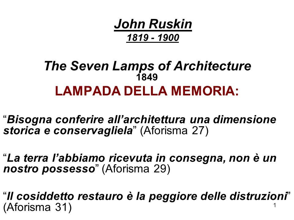 1 John Ruskin 1819 - 1900 The Seven Lamps of Architecture 1849 LAMPADA DELLA MEMORIA: Bisogna conferire allarchitettura una dimensione storica e conse