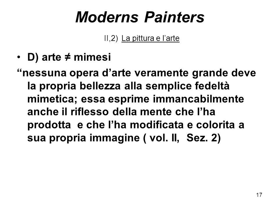 17 Moderns Painters II,2) La pittura e larte D) arte mimesi nessuna opera darte veramente grande deve la propria bellezza alla semplice fedeltà mimeti
