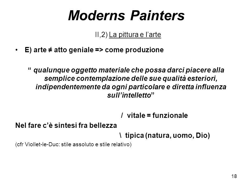 18 Moderns Painters II,2) La pittura e larte E) arte atto geniale => come produzione qualunque oggetto materiale che possa darci piacere alla semplice