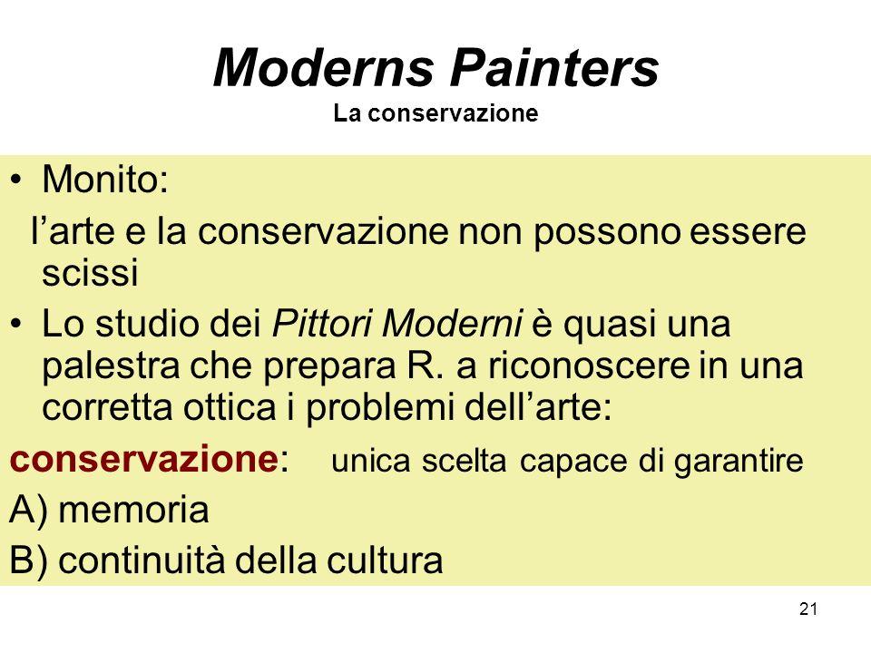 21 Moderns Painters La conservazione Monito: larte e la conservazione non possono essere scissi Lo studio dei Pittori Moderni è quasi una palestra che