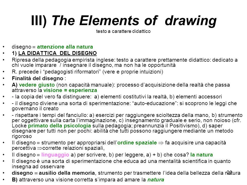 23 III) The Elements of drawing testo a carattere didattico disegno attenzione alla natura 1) LA DIDATTICA DEL DISEGNO Ripresa della pedagogia empiris
