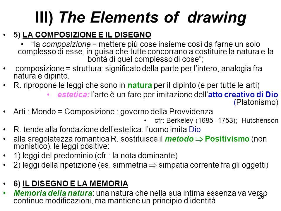 26 III) The Elements of drawing 5) LA COMPOSIZIONE E IL DISEGNO la composizione = mettere più cose insieme così da farne un solo complesso di esse, in