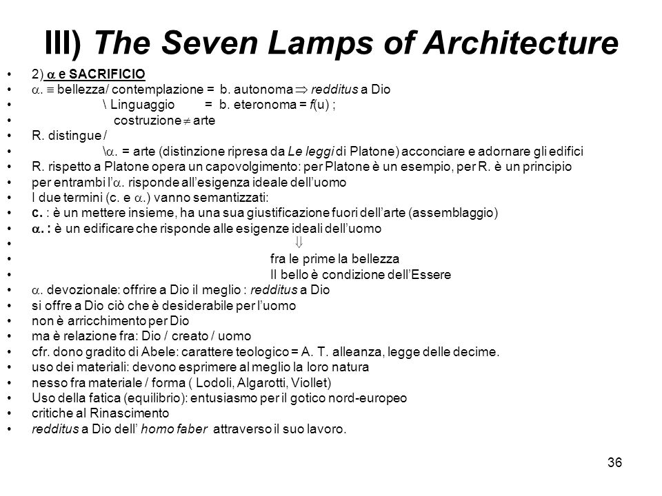 36 III) The Seven Lamps of Architecture 2) e SACRIFICIO. bellezza/ contemplazione = b. autonoma redditus a Dio \ Linguaggio = b. eteronoma = f(u) ; co