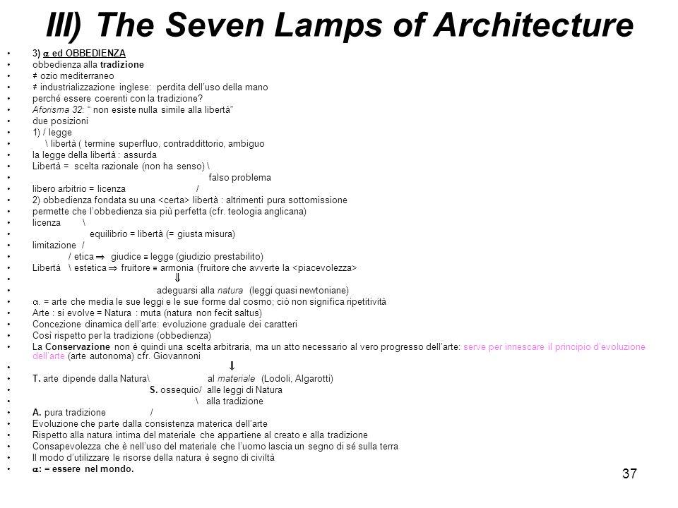 37 III) The Seven Lamps of Architecture 3) ed OBBEDIENZA obbedienza alla tradizione ozio mediterraneo industrializzazione inglese: perdita delluso del