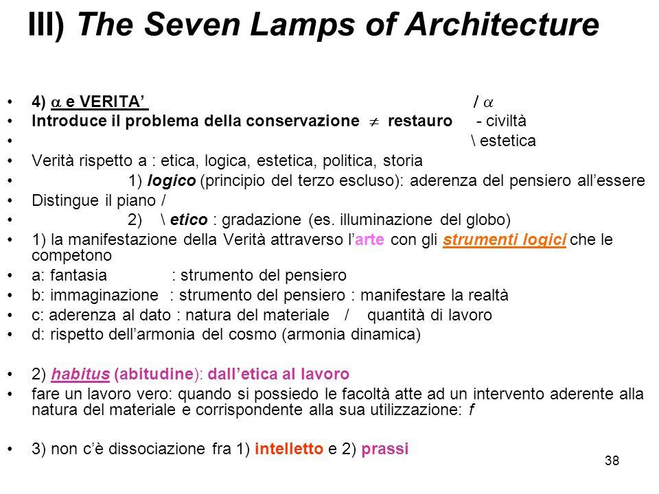 38 III) The Seven Lamps of Architecture 4) e VERITA Introduce il problema della conservazione restauro - civiltà \ estetica Verità rispetto a : etica,