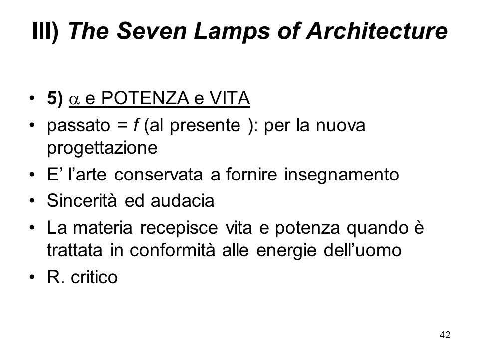 42 5) e POTENZA e VITA passato = f (al presente ): per la nuova progettazione E larte conservata a fornire insegnamento Sincerità ed audacia La materi