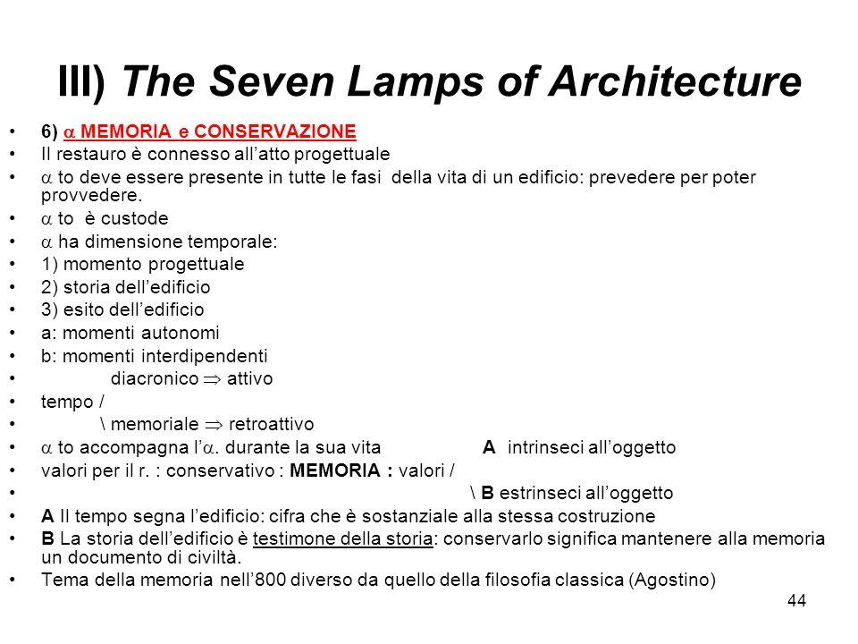 44 III) The Seven Lamps of Architecture 6) MEMORIA e CONSERVAZIONE Il restauro è connesso allatto progettuale to deve essere presente in tutte le fasi