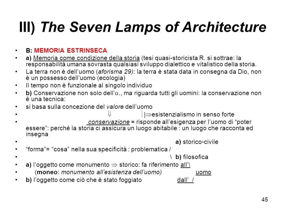 45 III) The Seven Lamps of Architecture B: MEMORIA ESTRINSECA a) Memoria come condizione della storia (tesi quasi-storicista R. si sottrae: la respons