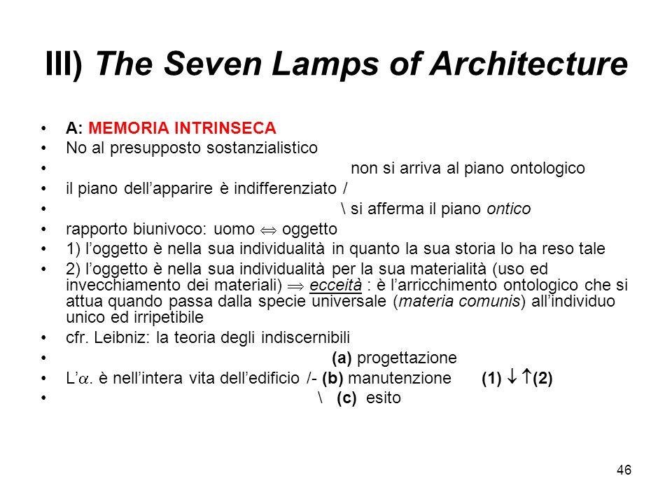 46 III) The Seven Lamps of Architecture A: MEMORIA INTRINSECA No al presupposto sostanzialistico non si arriva al piano ontologico il piano dellappari