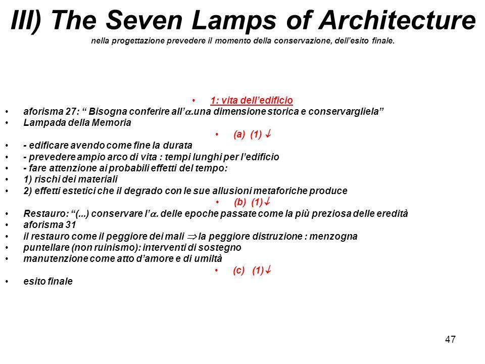 47 III) The Seven Lamps of Architecture nella progettazione prevedere il momento della conservazione, dellesito finale. 1: vita delledificio aforisma