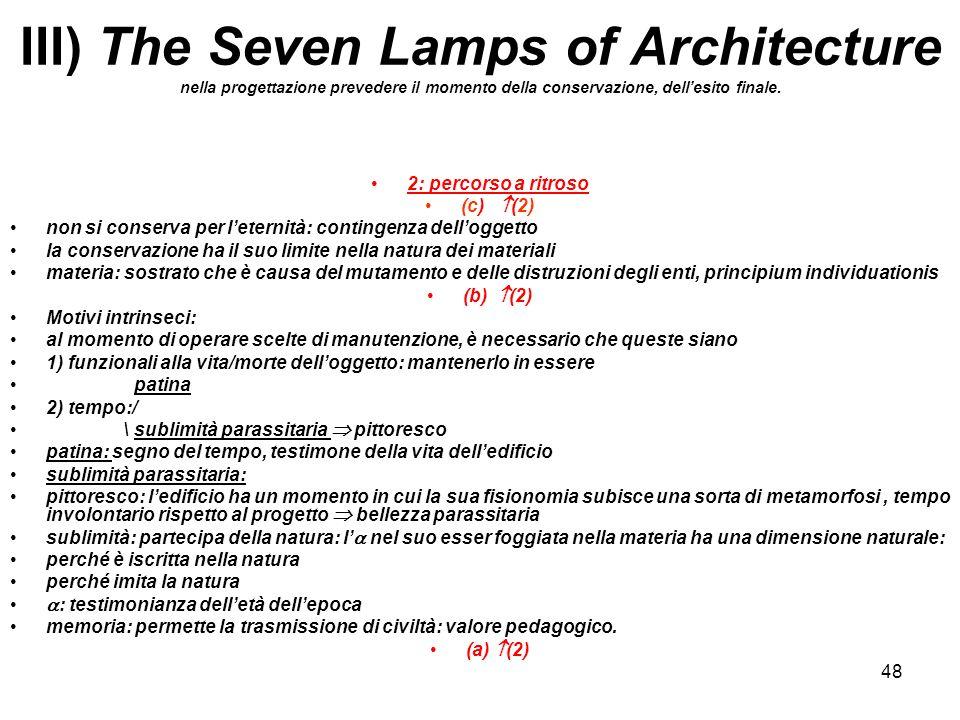 48 III) The Seven Lamps of Architecture nella progettazione prevedere il momento della conservazione, dellesito finale. 2: percorso a ritroso (c) (2)