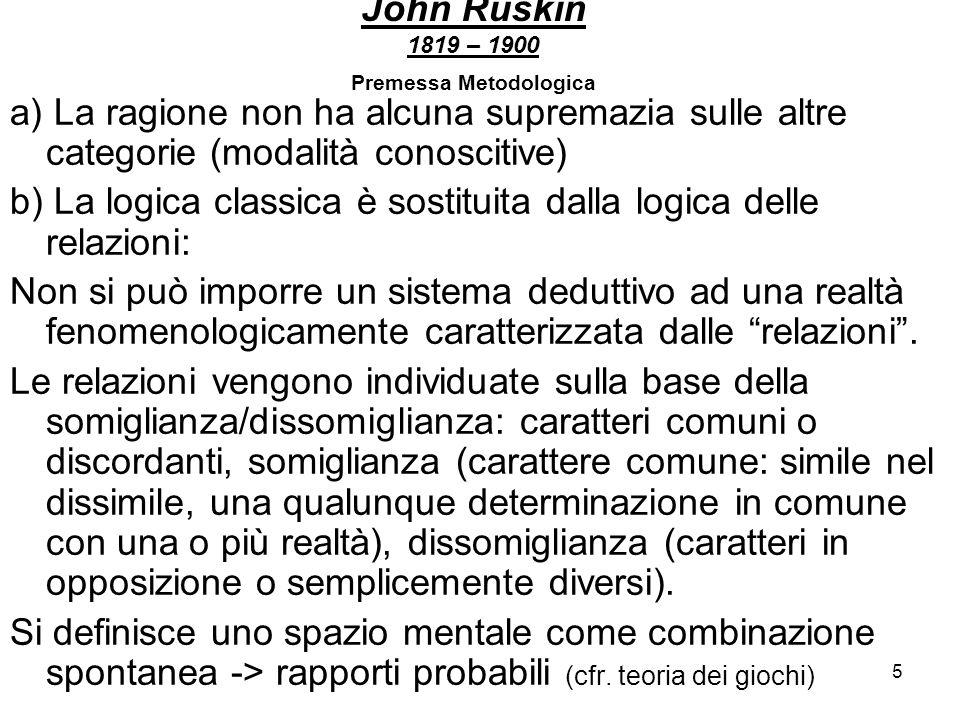 5 John Ruskin 1819 – 1900 Premessa Metodologica a) La ragione non ha alcuna supremazia sulle altre categorie (modalità conoscitive) b) La logica class