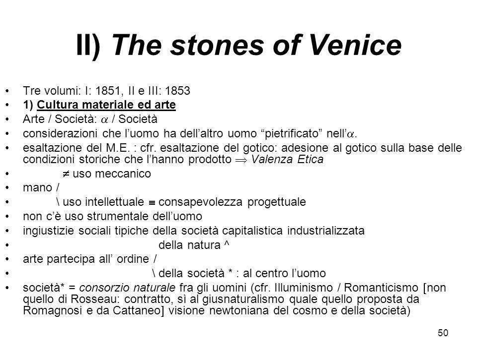 50 II) The stones of Venice Tre volumi: I: 1851, II e III: 1853 1) Cultura materiale ed arte Arte / Società: / Società considerazioni che luomo ha del