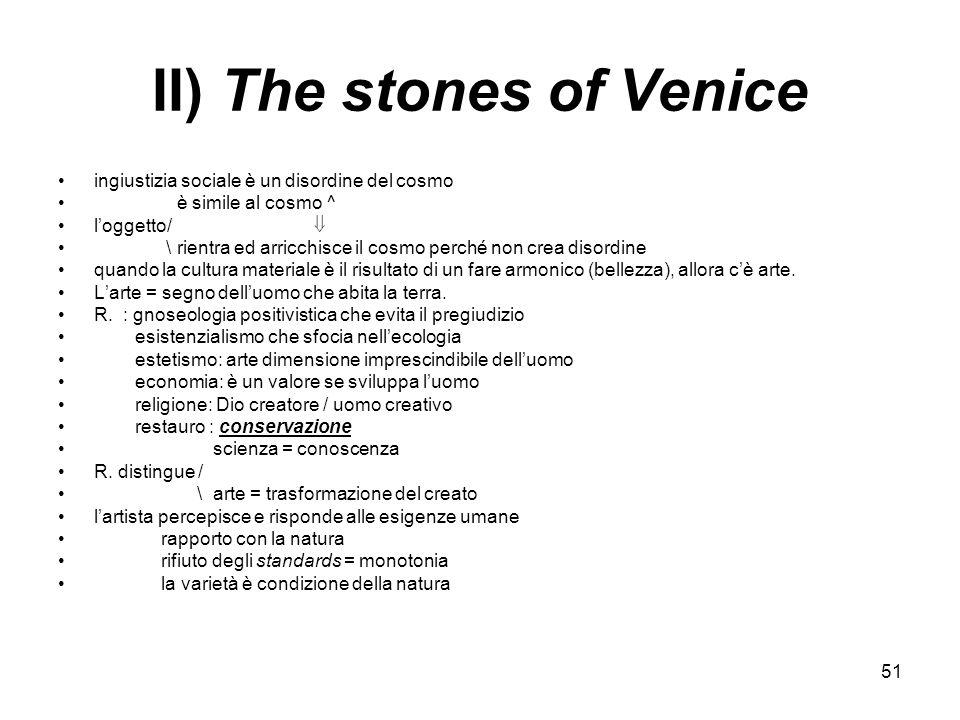 51 II) The stones of Venice ingiustizia sociale è un disordine del cosmo è simile al cosmo ^ loggetto/ \ rientra ed arricchisce il cosmo perché non cr