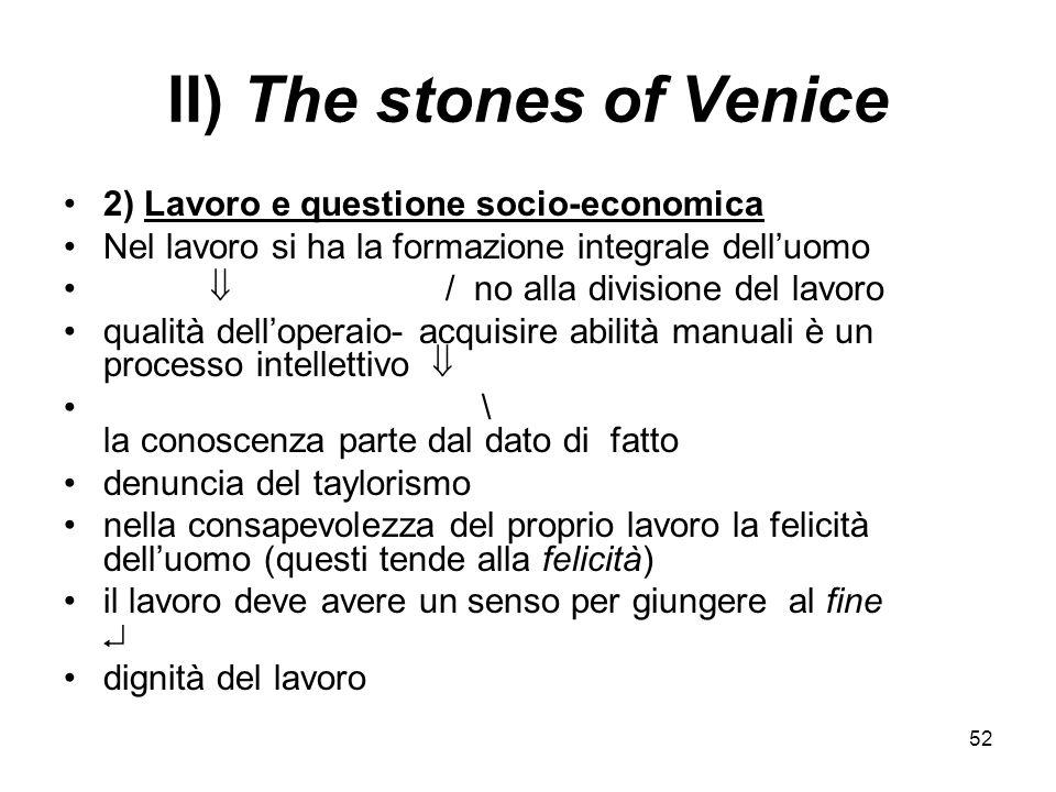 52 II) The stones of Venice 2) Lavoro e questione socio-economica Nel lavoro si ha la formazione integrale delluomo / no alla divisione del lavoro qua